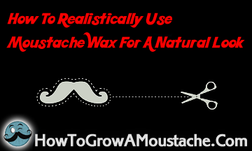 How To Realistically Use Moustache Wax For A Natural Look