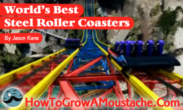 Worlds best steel roller coasters how to grow a moustache worlds best steel roller coaster freerunsca Gallery