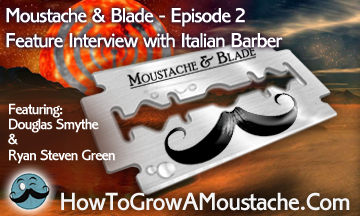 Moustache & Blade – Episode 2 : Feature Interview with Italian Barber