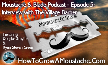 Moustache & Blade Podcast – Ep5: Interview with The Village Barber