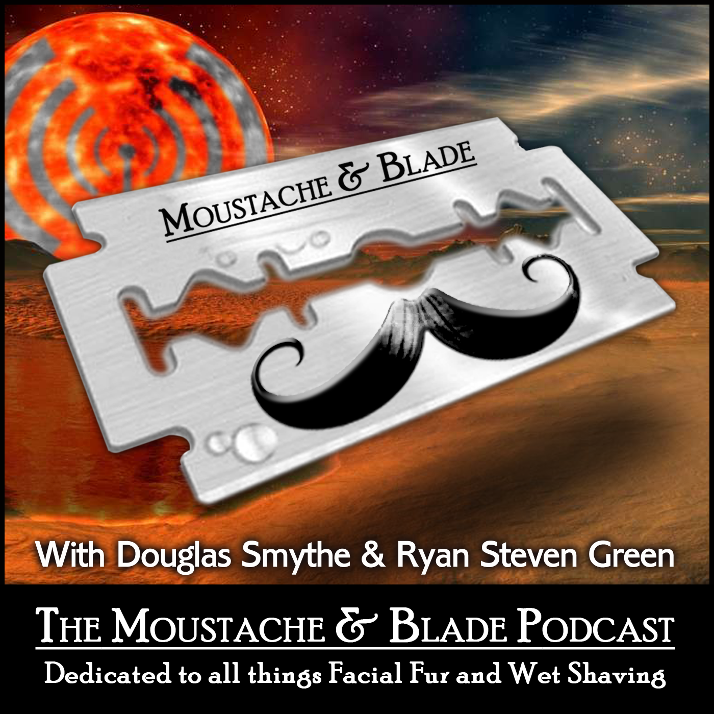 Moustache and Blade Podcast - Wet Shaving Podcast - Male Grooming